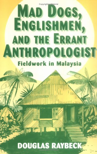 Mad Dogs, Englishmen, and the Errant Anthropologist Fieldwork in Malaysia 20th 1996 edition cover