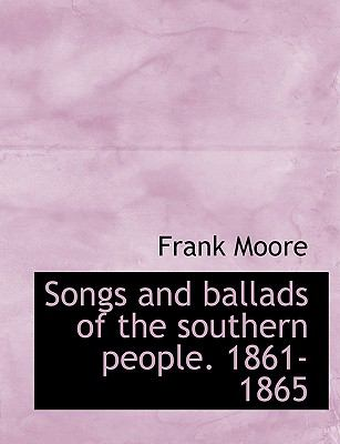 Songs and Ballads of the Southern People, 1861-1865 N/A 9781116186062 Front Cover