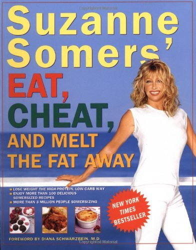 Suzanne Somers' Eat, Cheat, and Melt the Fat Away   2004 9781400047062 Front Cover