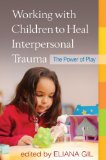 Working with Children to Heal Interpersonal Trauma The Power of Play  2010 edition cover