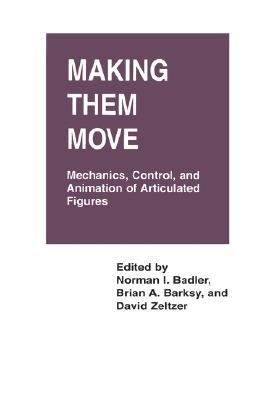 Making Them Move Mechanics, Control and Animation of Articulated Figures  1990 9781558601062 Front Cover