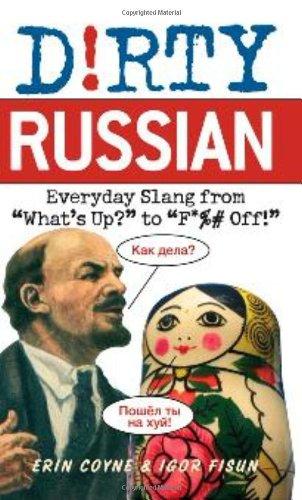 Dirty Russian Everyday Slang from What's up? to F*%# Off!  2011 edition cover