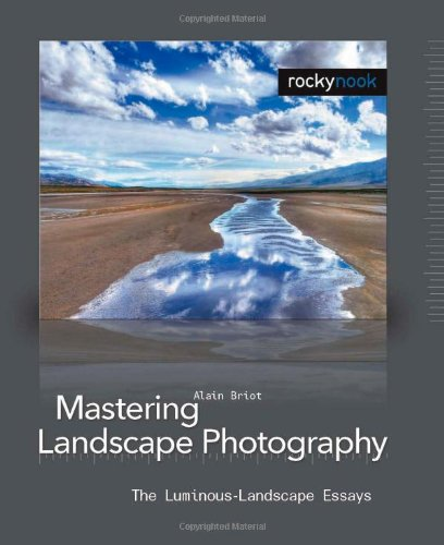 Mastering Landscape Photography The Luminous-Landscape Essays  2007 9781933952062 Front Cover