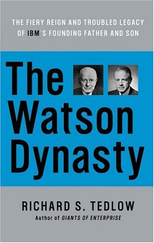 Watson Dynasty The Fiery Reign and Troubled Legacy of IBM's Founding Father and Son N/A 9780060014063 Front Cover