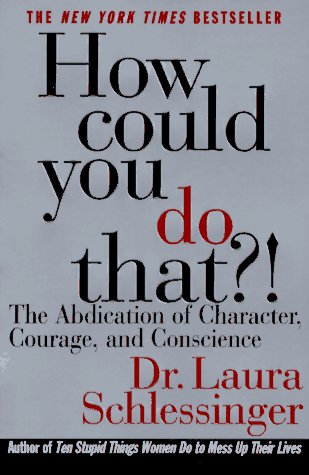 How Could You Do That?! The Abdication of Character, Courage, and Conscience  1996 edition cover