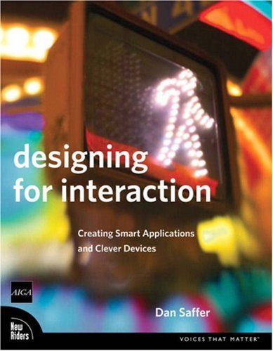 Designing for Interaction Creating Smart Applications and Clever Devices  2007 edition cover