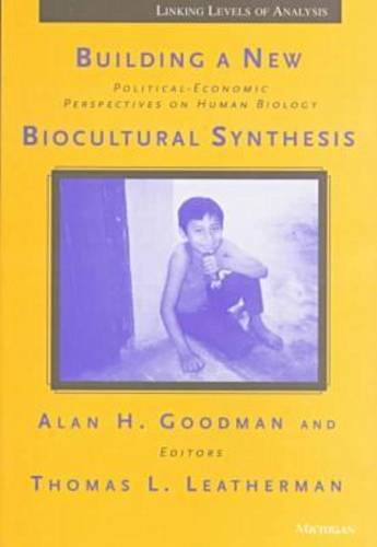 Building a New Biocultural Synthesis Political-Economic Perspectives on Human Biology N/A 9780472066063 Front Cover