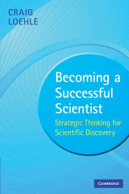 Becoming a Successful Scientist Strategic Thinking for Scientific Discovery  2009 9780521735063 Front Cover