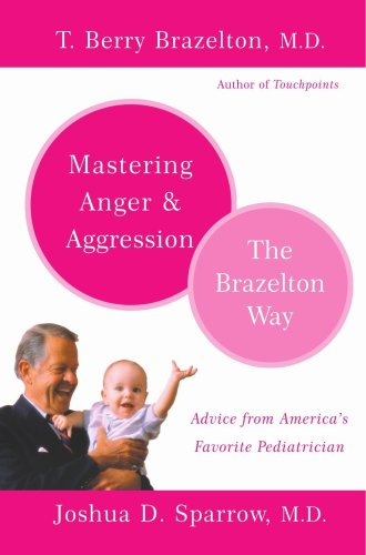 Mastering Anger and Aggression The Brazelton Way  2005 edition cover