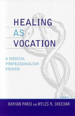 Healing as Vocation A Medical Professionalism Primer  2006 9780742534063 Front Cover