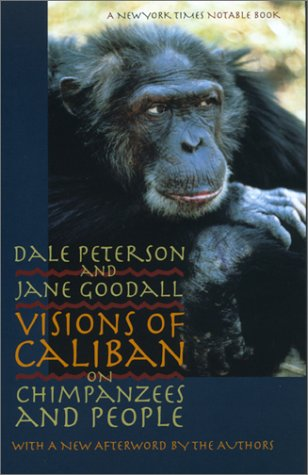 Visions of Caliban On Chimpanzees and People  2001 edition cover