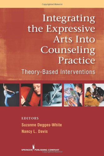 Integrating the Expressive Arts into Counseling Practice Theory-Based Interventions  2011 edition cover