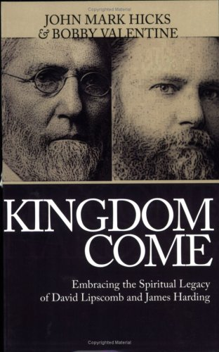 Kingdom Come: Embracing the Spiritual Legacy of David Lipscomb and James Harding N/A 9780976779063 Front Cover