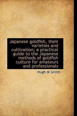 Japanese Goldfish, Their Varieties and Cultivation; a Practical Guide to the Japanese Methods of Gol N/A 9781115029063 Front Cover