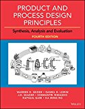 Product and Process Design Principles: Synthesis, Analysis and Design  2016 9781118916063 Front Cover