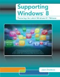Supporting Windows 8 Featuring the Latest Windows 8. 1 Release 2nd 2015 edition cover