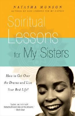 Spiritual Lessons for My Sisters How to Get over the Drama and Live Your Best Life!  2005 9781401308063 Front Cover