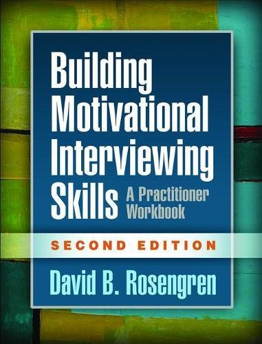 Building Motivational Interviewing Skills, Second Edition A Practitioner Workbook 2nd 2018 9781462532063 Front Cover