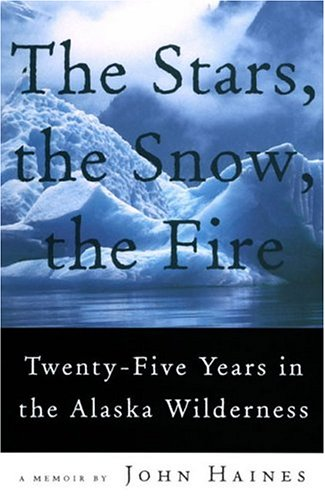Stars, the Snow, the Fire Twenty-Five Years in the Alaska Wilderness N/A 9781555973063 Front Cover