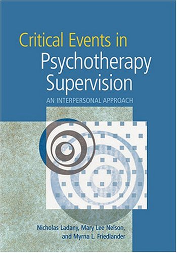 Critical Events in Psychotherapy Supervision An Interpersonal Approach  2005 edition cover