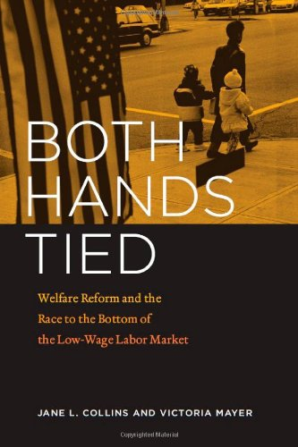 Both Hands Tied Welfare Reform and the Race to the Bottom of the Low-Wage Labor Market  2010 9780226114064 Front Cover