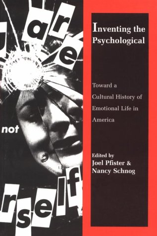 Inventing the Psychological Toward a Cultural History of Emotional Life in America  1997 9780300070064 Front Cover