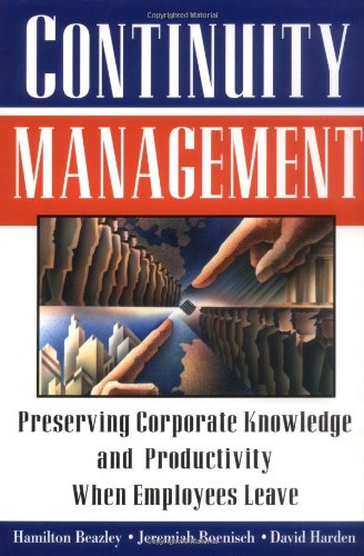 Continuity Management Preserving Corporate Knowledge and Productivity When Employees Leave  2002 edition cover