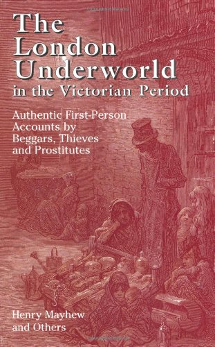 London Underworld in the Victorian Period Authentic First-Person Accounts by Beggars, Thieves and Prostitutes  2005 edition cover