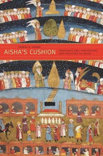 Aisha's Cushion Religious Art, Perception, and Practice in Islam  2012 edition cover