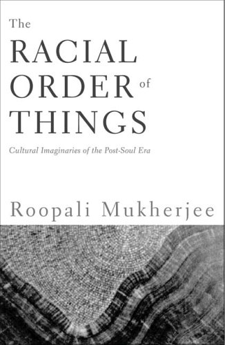 Racial Order of Things Cultural Imaginaries of the Post-Soul Era  2006 edition cover