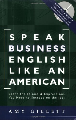 Speak Business English Like an American : Learn the Idioms and Expressions You Need to Succeed on the Job  2006 edition cover