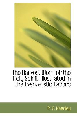 Harvest Work of the Holy Spirit, Illustrated in the Evangelistic Labors N/A 9781113589064 Front Cover