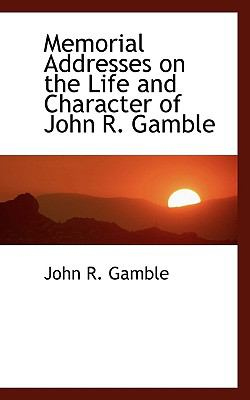 Memorial Addresses on the Life and Character of John R Gamble N/A 9781115064064 Front Cover