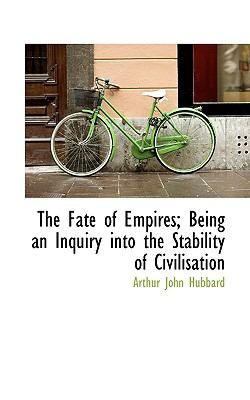 Fate of Empires; Being an Inquiry into the Stability of Civilisation  N/A 9781116728064 Front Cover