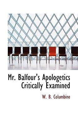 Mr Balfour's Apologetics Critically Examined  N/A 9781116799064 Front Cover