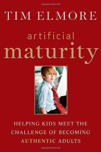 Artificial Maturity Helping Kids Meet the Challenge of Becoming Authentic Adults 71st 2012 edition cover