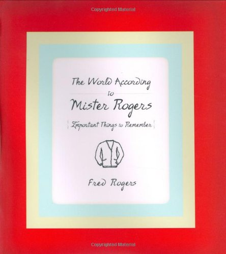 World According to Mister Rogers Important Things to Remember  2003 9781401301064 Front Cover