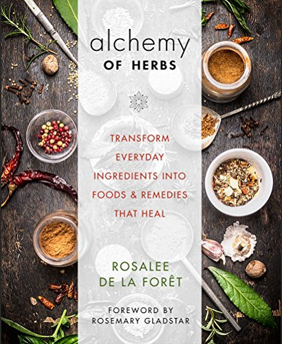 Alchemy of Herbs Transform Everyday Ingredients into Foods and Remedies That Heal  2017 9781401950064 Front Cover