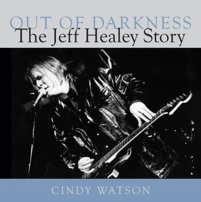 Out of Darkness The Jeff Healey Story  2010 9781554887064 Front Cover