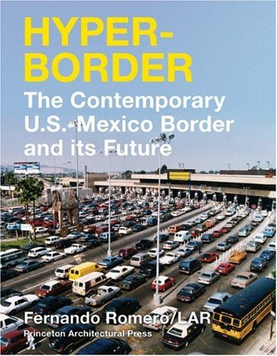 Hyperborder The Contemporary U. S. - Mexico Border and Its Future  2007 edition cover