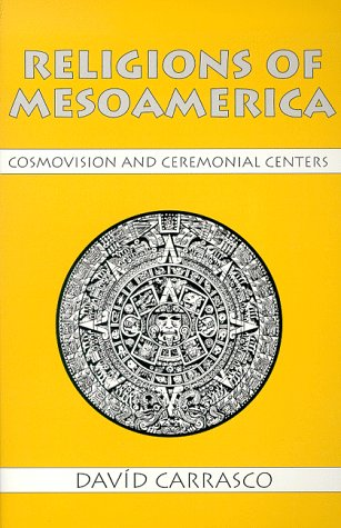 Religions of Mesoamerica Cosmovision and Ceremonial Centers N/A edition cover