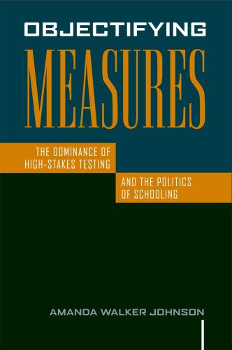 Objectifying Measures The Dominance of High-Stakes Testing and the Politics of Schooling  2009 edition cover