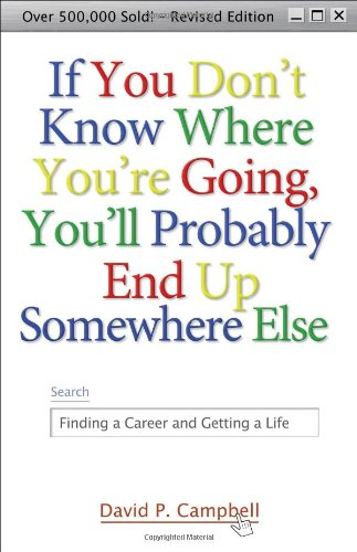 If You Don't Know Where You're Going, You'll Probably End up Somewhere Else Finding a Career and Getting a Life  2007 edition cover