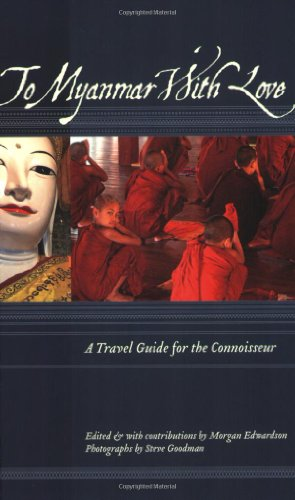 To Myanmar with Love A Travel Guide for the Connoisseur N/A 9781934159064 Front Cover