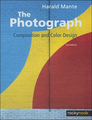 Photograph Composition and Color Design 2nd 2012 9781937538064 Front Cover