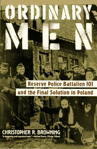 Ordinary Men Reserve Police Battalion 101 and the Final Solution in Poland  1993 (Reissue) edition cover