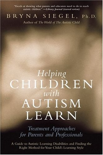 Helping Children with Autism Learn Treatment Approaches for Parents and Professionals  2007 edition cover