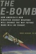 E-Bomb How America's New Directed Energy Weapons Will Change the Way Future Wars Will Be Fought  2006 9780306815065 Front Cover