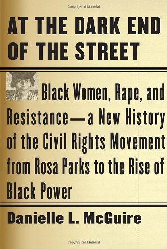 At the Dark End of the Street Black Women, Rape, and Resistance - A New History of the Civil Rights Movement from Rosa Parks to the Rise of Black Power  2010 edition cover