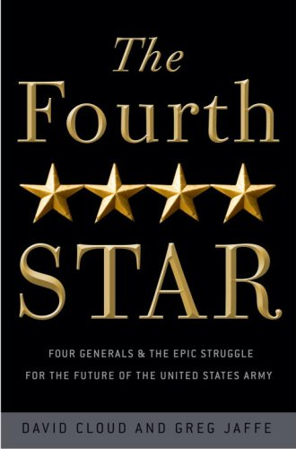 Fourth Star Four Generals and the Epic Struggle for the Future of the United States Army  2009 9780307409065 Front Cover
